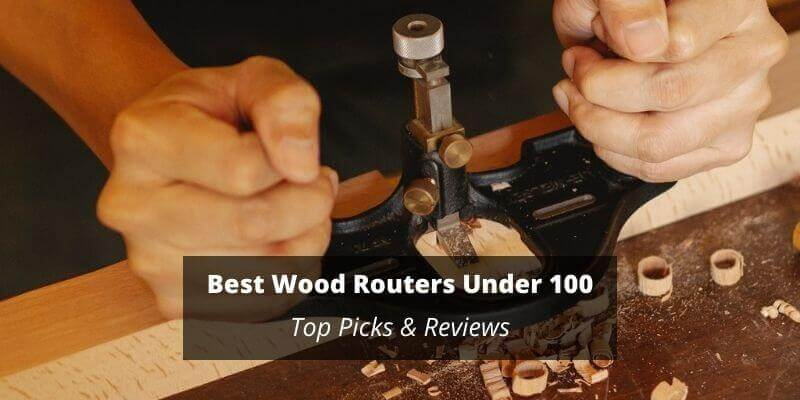 Best Wood Router Under 100
