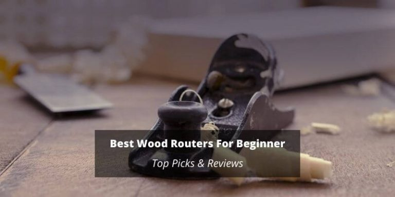 Best Wood Routers For Beginner