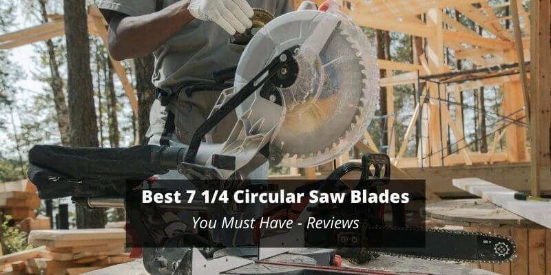 Best 7 14 Circular Saw Blades