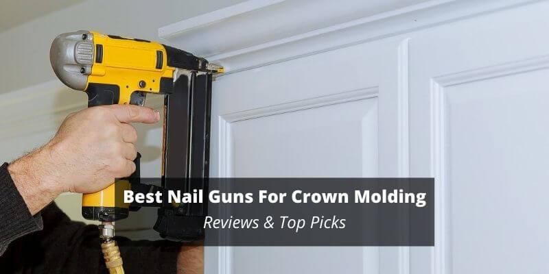 Best Nail Gun For Crown Molding