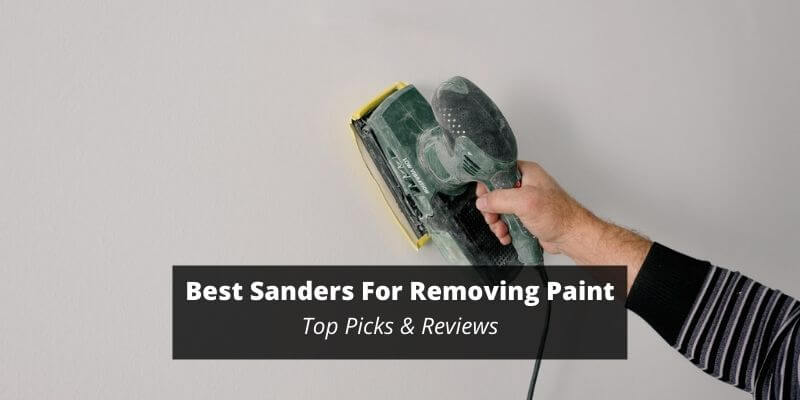 Best Sanders For Removing Paint