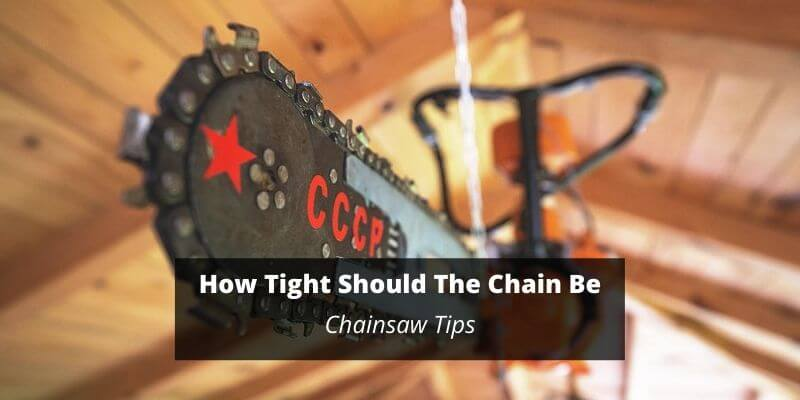 how tight should the chain be on a chainsaw
